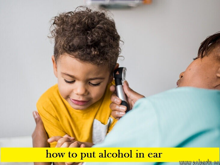 how to put alcohol in ear