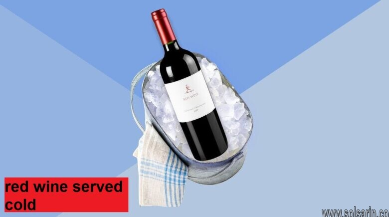 red wine served cold
