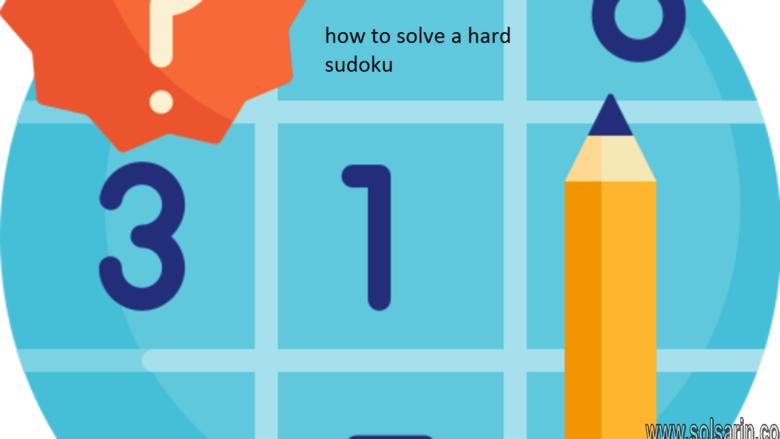 how to solve a hard sudoku
