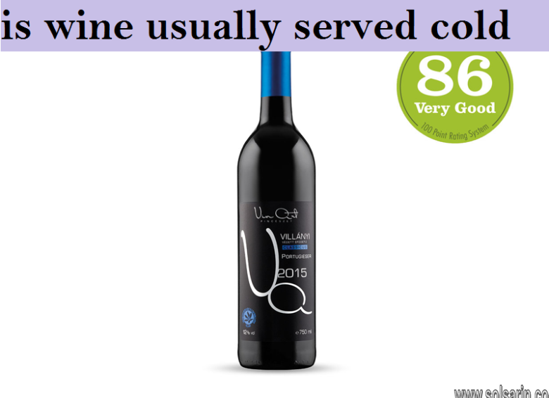is wine usually served cold
