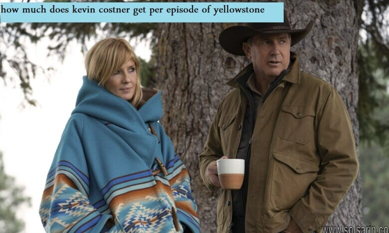 how much does kevin costner get per episode of yellowstone
