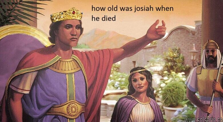 how old was josiah when he died