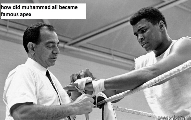 how did muhammad ali became famous apex