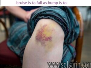 bruise is to fall as bump is to