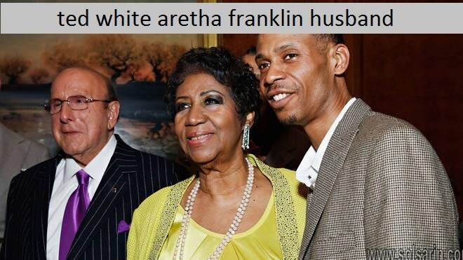 ted white aretha franklin husband