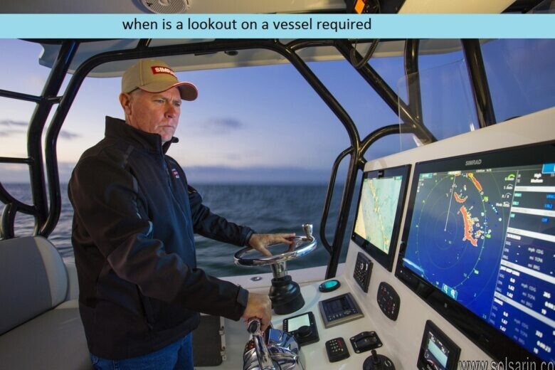 when is a lookout on a vessel required