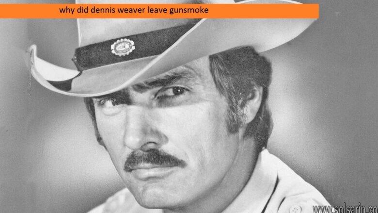 why did dennis weaver leave gunsmoke