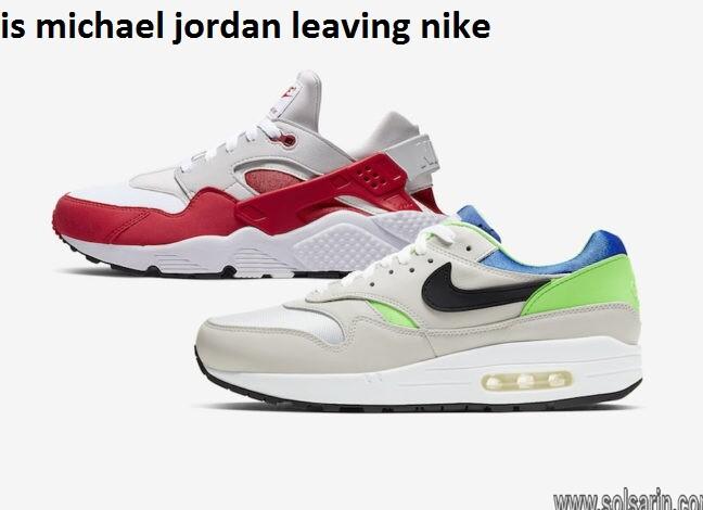 is michael jordan leaving nike