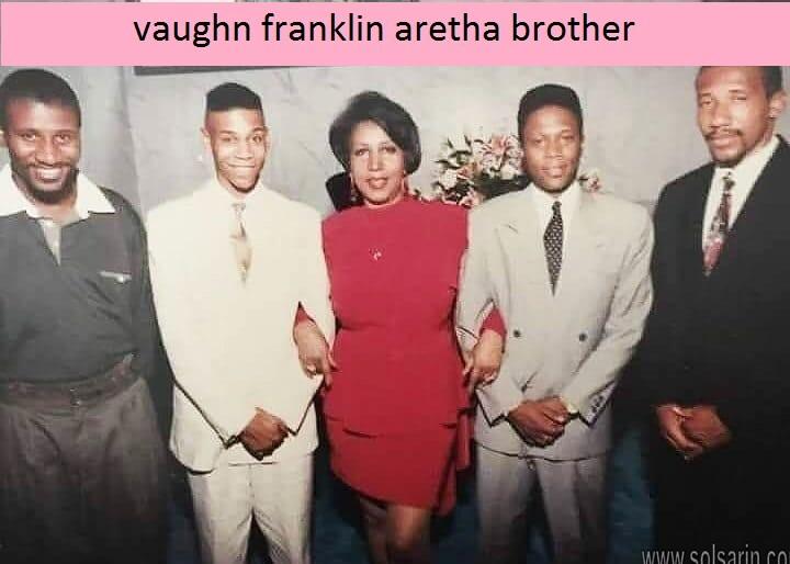 vaughn franklin aretha brother