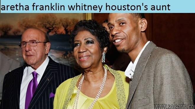 aretha franklin whitney houston's aunt